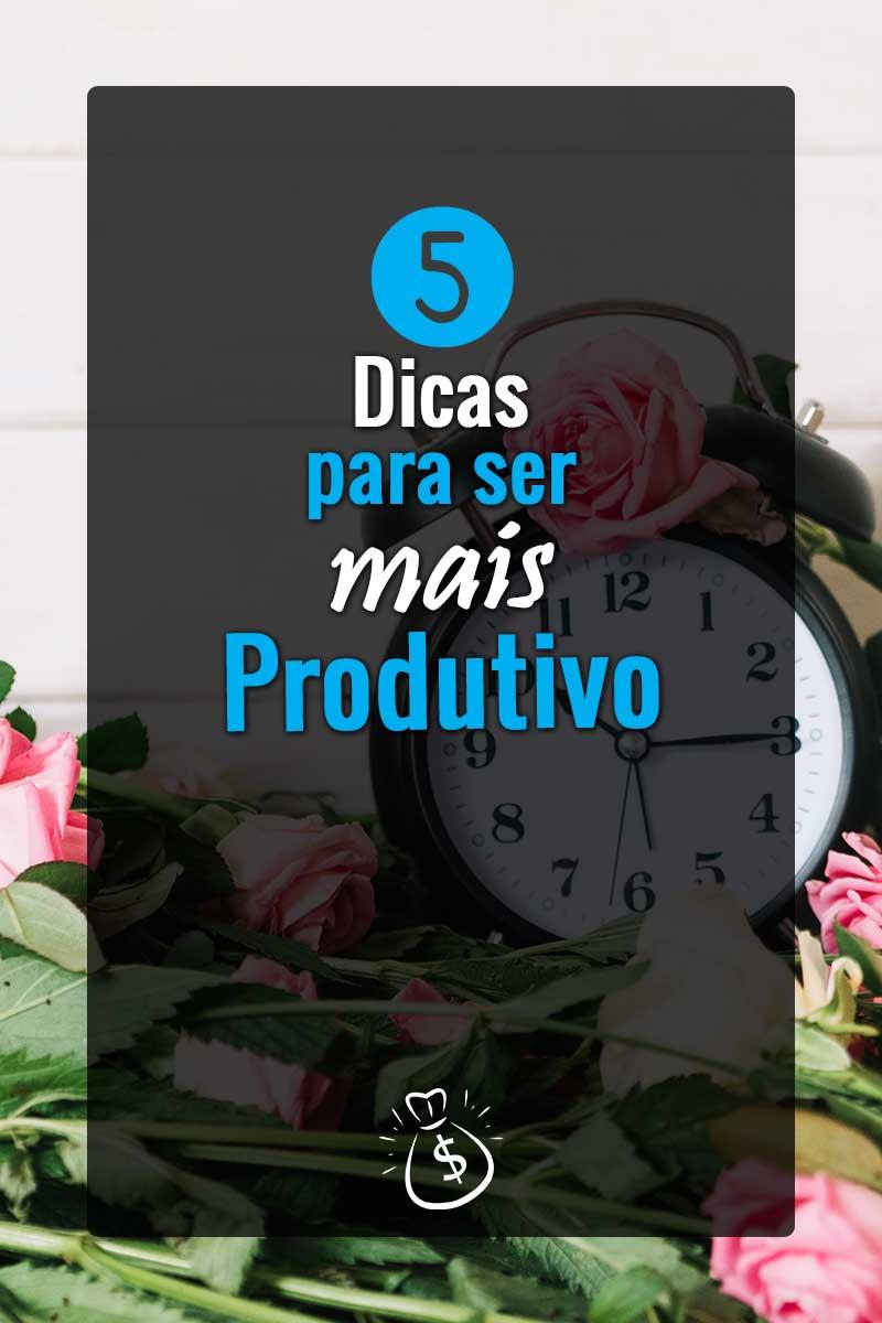 5 Dicas Pra ser Mais Produtivo