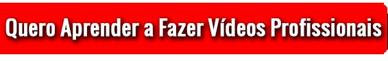 Quero Aprender a Fazer Vídeos Profissionais